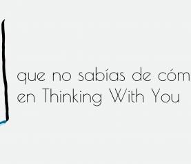12 cosas que no sabías de cómo trabajamos en Thinking With You.
