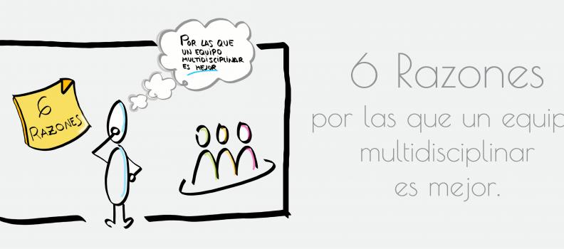 6 Razones por las que un equipo multidisciplinar es mejor.