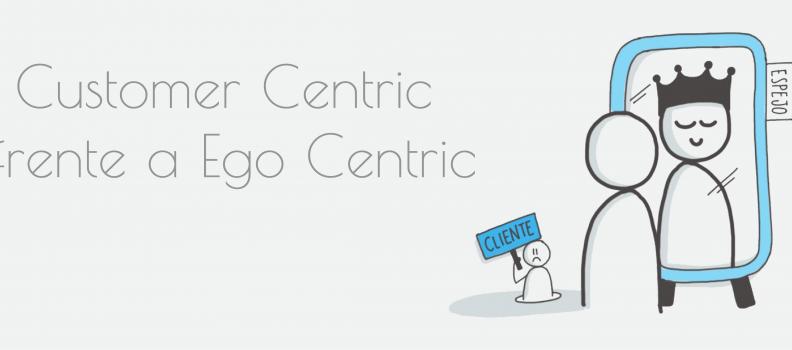 Customer Centric frente a Ego Centric