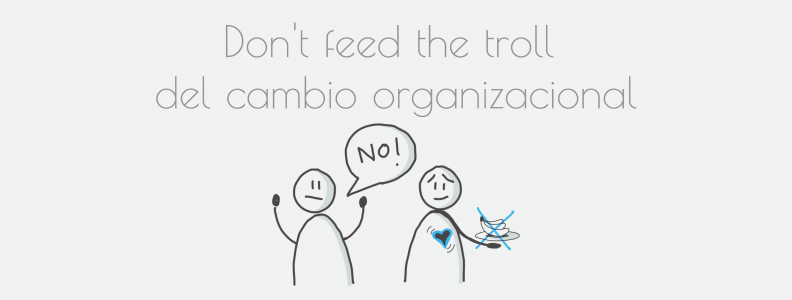 Don't feed the troll del cambio organizacional